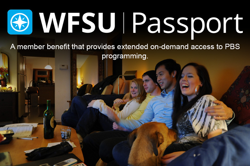 WFSU Passport A member benefit that provides extended on-demand access to PBS programming.